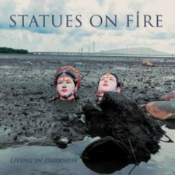 Statues On Fire - Living In Darkness Albumcover