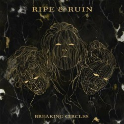 Ripe And Ruin - Breaking Circles