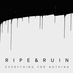 Ripe And Ruin Everything For Nothing Cover