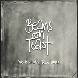 Beans On Toast - The Inevitable Train Wreck