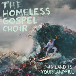 The Homeless Gospel Choir - This Land Is Your Landfill Artwork