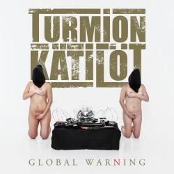 Turmion Kaetiloet Global Warning Artwork