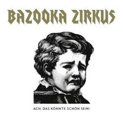 Bazooka-Zirkus-Ach das koennte schoen sein