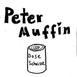 Peter Muffin Dose Scheisse